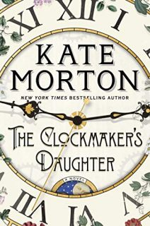 Clockmaker's Daughter by Kate Morton